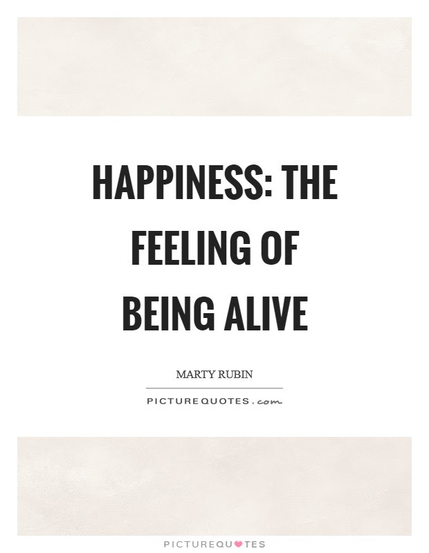 Happiness The Feeling Of Being Alive Picture Quotes