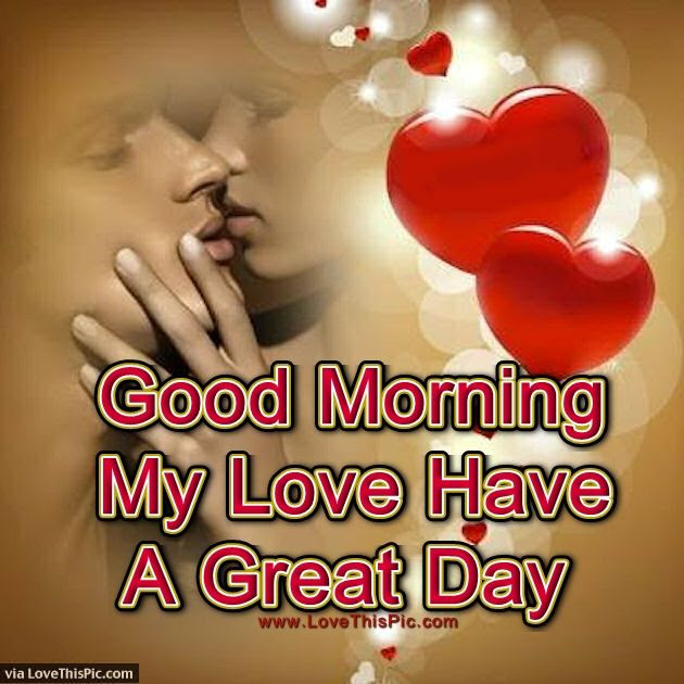 Good Morning My Love Have A Great Day Pictures Photos And Images