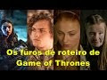 Os maiores furos de roteiro de Game of Thrones!