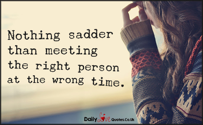 Nothing Sadder Than Meeting The Right Person At The Wrong Time