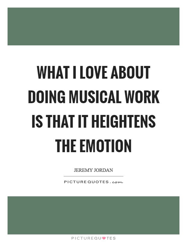 What I Love About Doing Musical Work Is That It Heightens The Picture Quotes