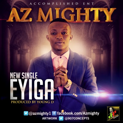[Music] Az-Mighty – Eyiga (Prod. By Young D) @9jasouth