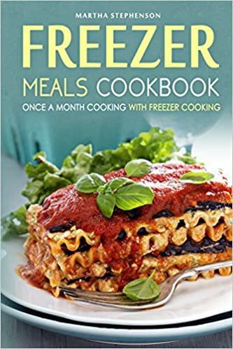 Freezer Meals Cookbook - Once a Month Cooking with Freezer Cooking: Also Included, Secret Freezer Crockpot Meals!