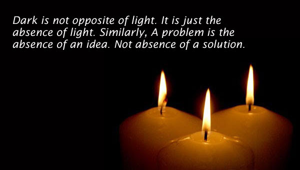 Dark Is Not Opposite Of Light It Is Just The Absence Of Light