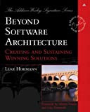 Beyond Software Architecture: Creating and Sustaining Winning Solutions, by Luke Hohmann