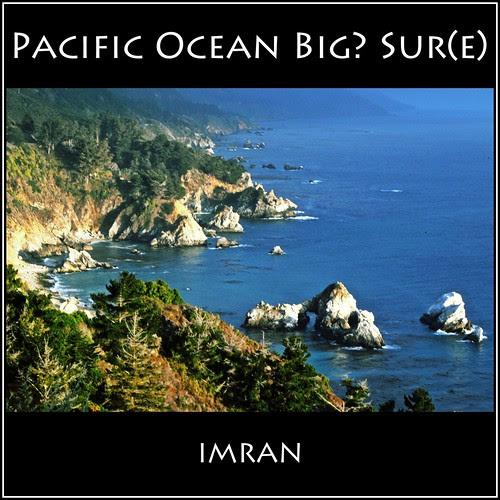 Is Pacific Ocean Big? Sur(e)! - IMRAN™ by ImranAnwar