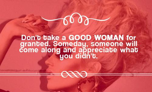 Taking A Good Woman For Granted Quotes Quotations Sayings 2019
