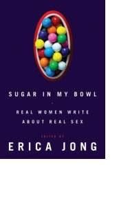 Sugar in My Bowl by Erica Jong, Ed.