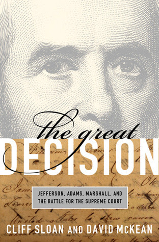 The Great Decision Jefferson Adams Marshall And The Battle For The Supreme Court