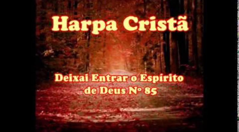 Hino da Harpa Cristã nº 85 Deixai Entrar o Espírito