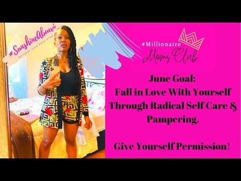 June Goal: Fall In Love With Self Through Radical Self Care and Pampering