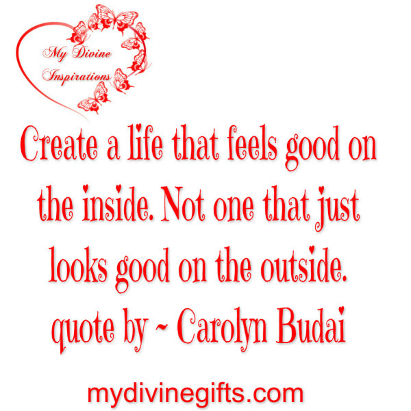 Create A Life That Feels Good On The Inside My Divine Gifts