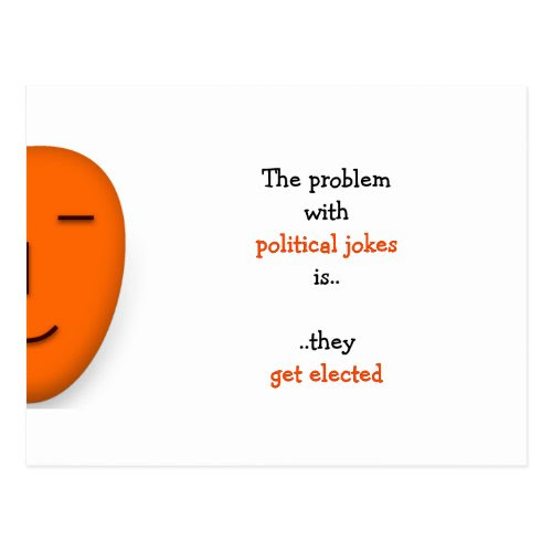 Problem With Political Jokes.. | Funny Quote Postcard