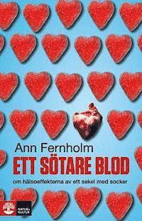 Ett sötare blod : om hälsoeffekterna av ett sekel med socker (inbunden)