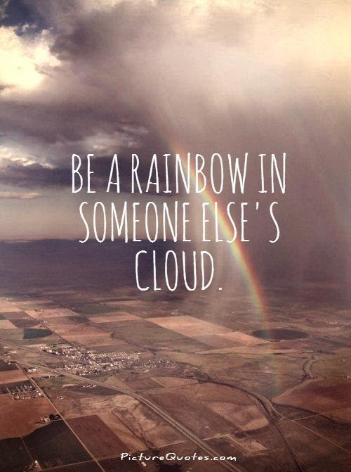 Be A Rainbow In Someone Elses Cloud Picture Quotes