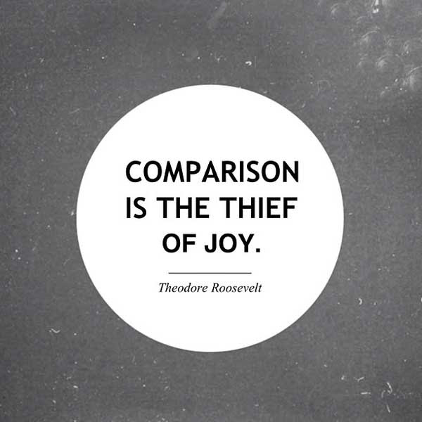 Comparison is the thief of joy  quotes  I Inspiration