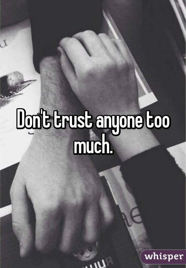 Dont Trust Anyone Too Much