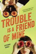 Title: Trouble Is a Friend of Mine, Author: Stephanie Tromly