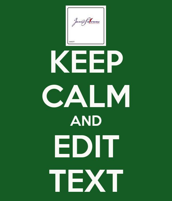 KEEP CALM AND EDIT TEXT Poster   Janice Salvame   Keep Calm-o-Matic