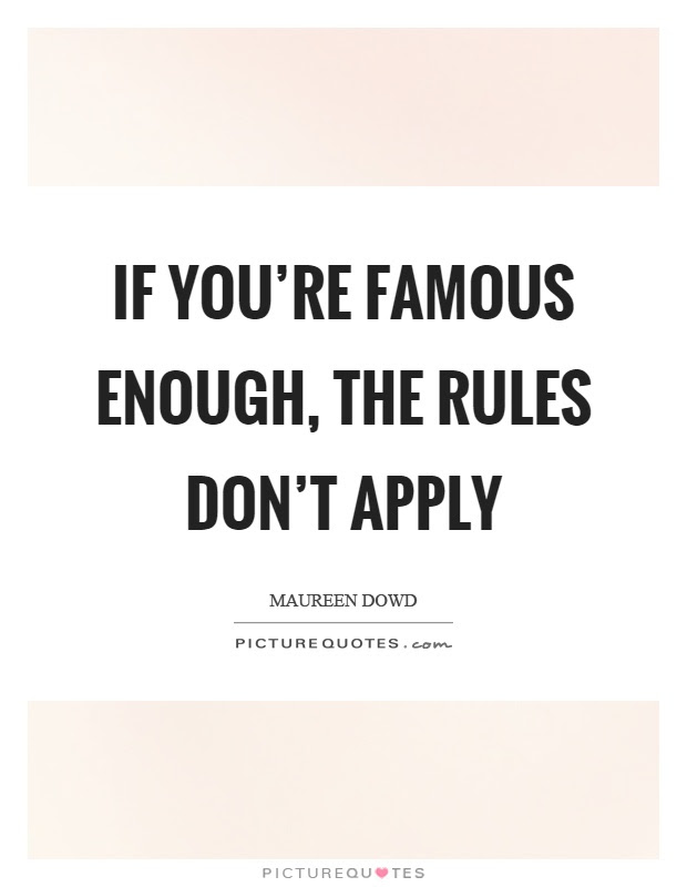 If Youre Famous Enough The Rules Dont Apply Picture Quotes