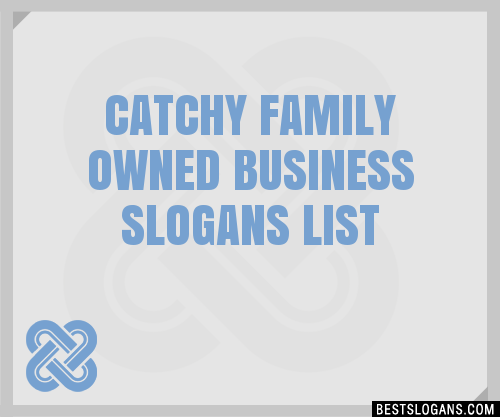 30 Catchy Family Owned Business Slogans List Taglines Phrases