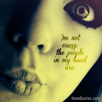 Im Not Crazy Quote Life Quotes Love Quotes Funny Quotes And