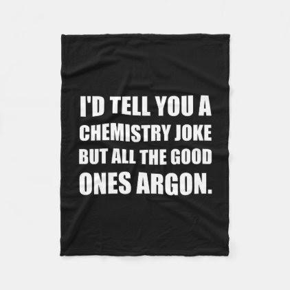 Chemistry Joke Good Ones Argon Fleece Blanket
