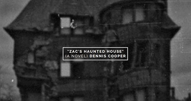 Dennis Cooper 'Zac's Haunted House'