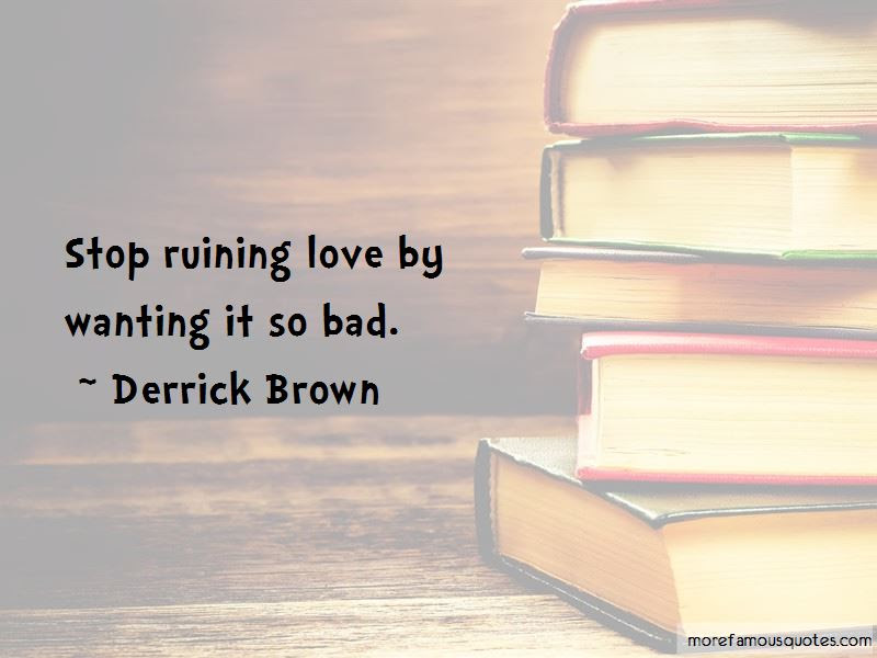 Quotes About Ruining Love Top 16 Ruining Love Quotes From Famous