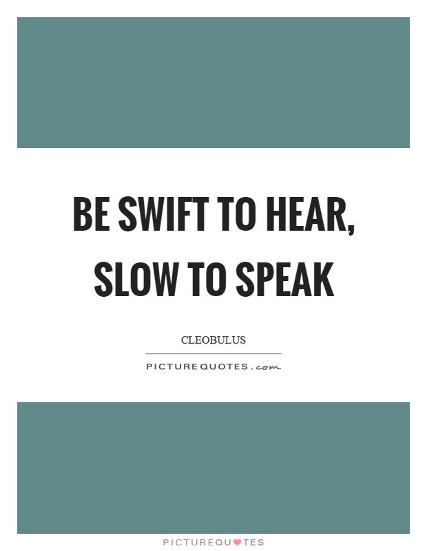 Be Swift To Hear Slow To Speak Picture Quotes