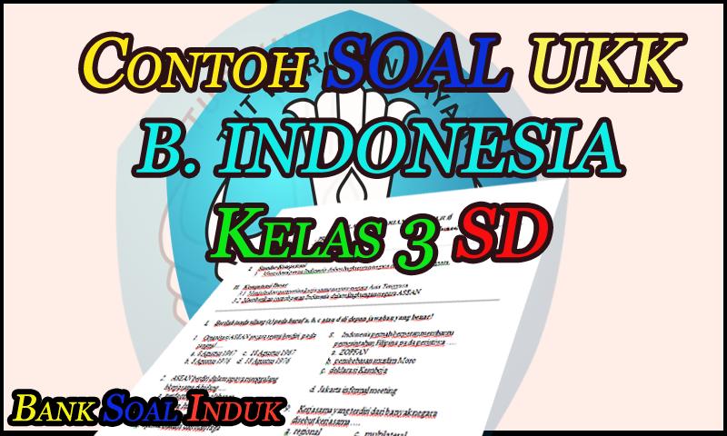 Unduh Contoh Soal Latihan UKK Bahasa Indonesia kelas 3 SD Format Word