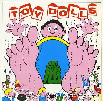 TOY DOLLS fat bobs feet