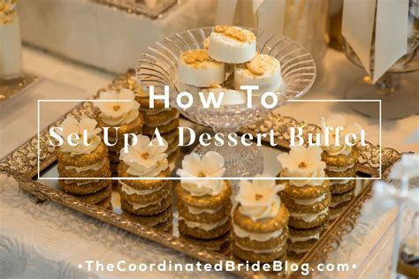 How to Set Up A Dessert Buffet   The Coordinated Bride