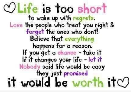 Life Is Too Short To Wake Up With Regrets Love The People Who Treat