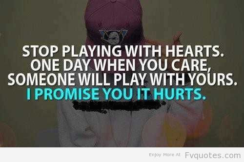 Stop Playing With Hearts One Day When You Care Someone Will Play