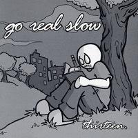 Go Real Slow - Thirteen (2001)