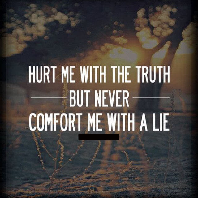Hurt Me With The Truth But Never Comfort Me With A Lie Pictures