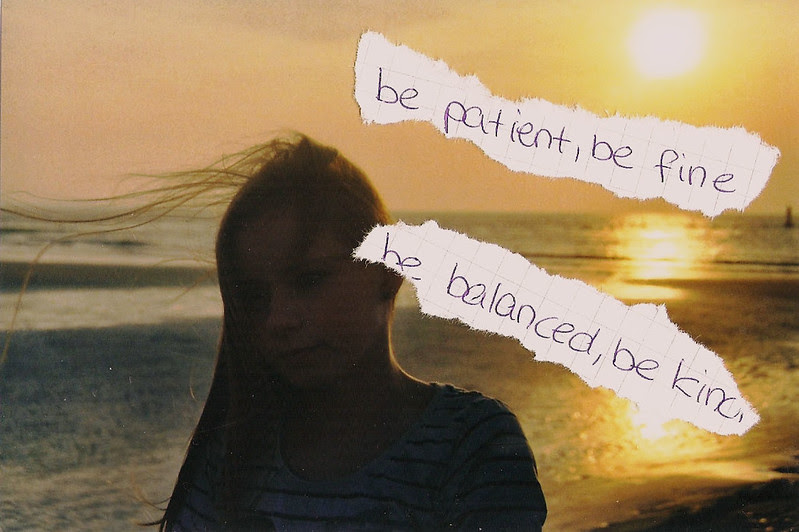 be patient, be fine, be balanced, be kind