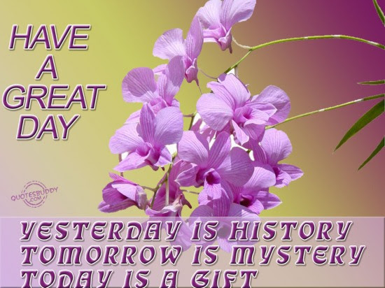 Yesterday Is History Tomorrow Is Mystery Today Is Gift Good Day