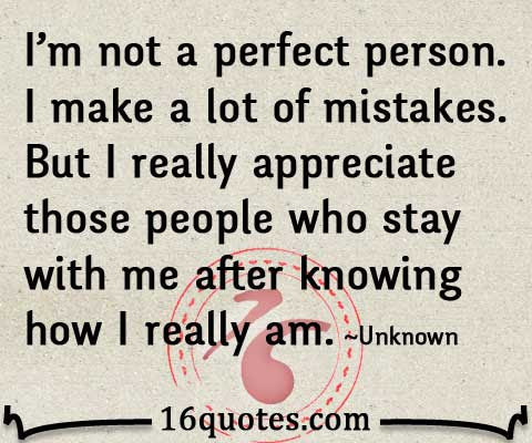 Im Not A Perfect Person I Make A Lot Of Mistakes But I Really