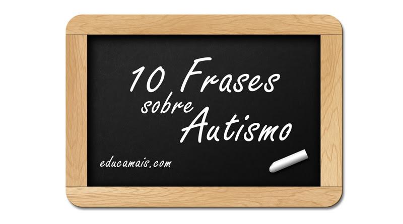 10 Frases Sobre Autismo Educamais