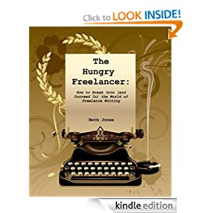 The Hungry Freelancer: How to Break Into (and Succeed In) the World of Freelance Writing