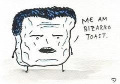 Bizarro Toast