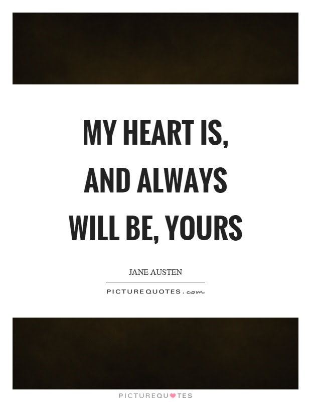 My Heart Is And Always Will Be Yours Picture Quotes