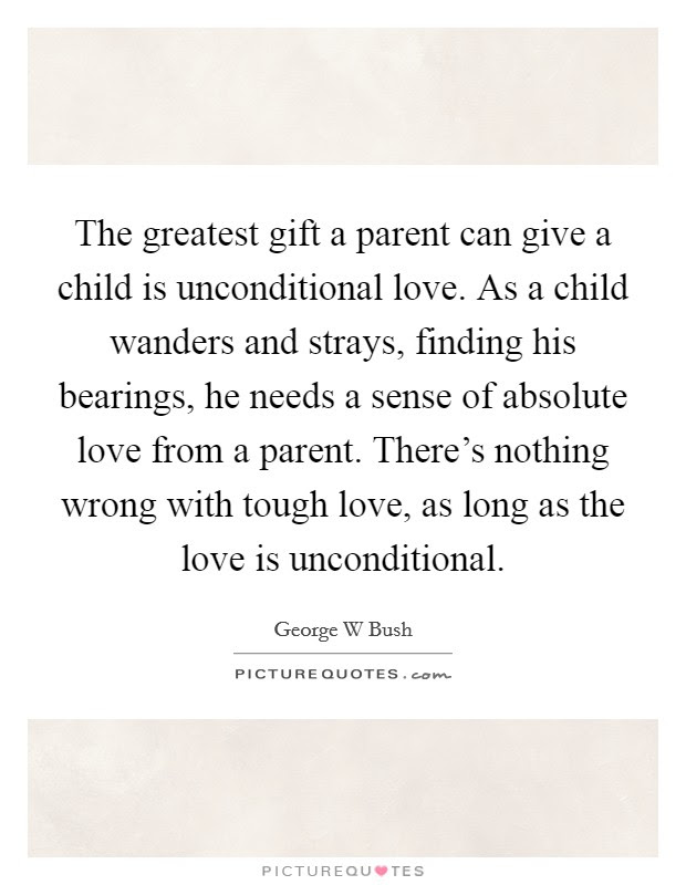The Greatest Gift A Parent Can Give A Child Is Unconditional