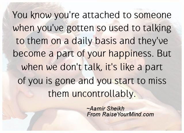 You Know Youre Attached To Someone When Youve Gotten So Used To