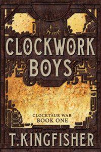 Clockwork Boys by T. Kingfisher