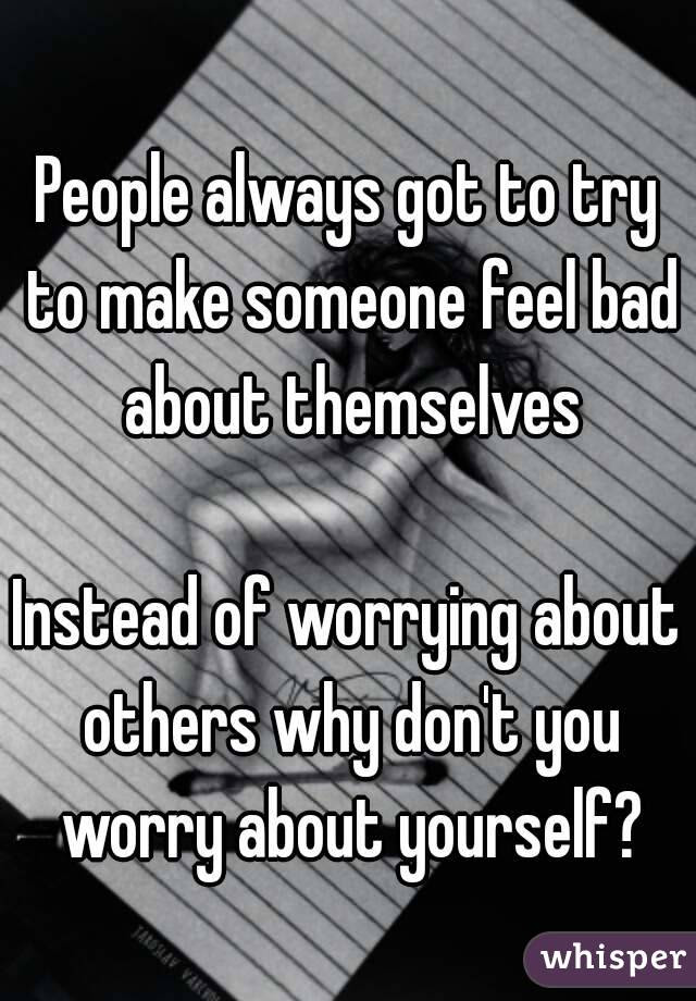 People Always Got To Try To Make Someone Feel Bad About Themselves