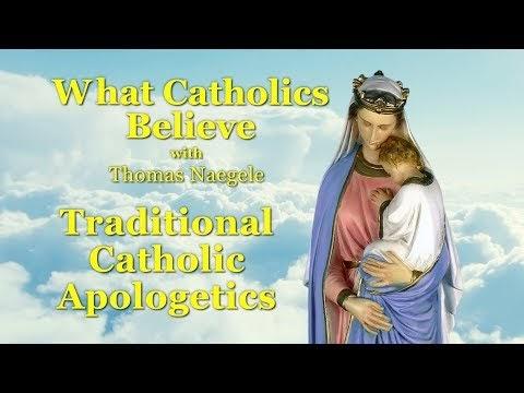 What Catholics Believe: Traditional Catholic Apologetics