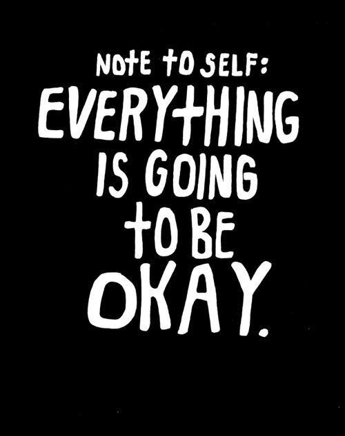 Everything Will Be Okay Quotes Sayings Everything Will Be Okay